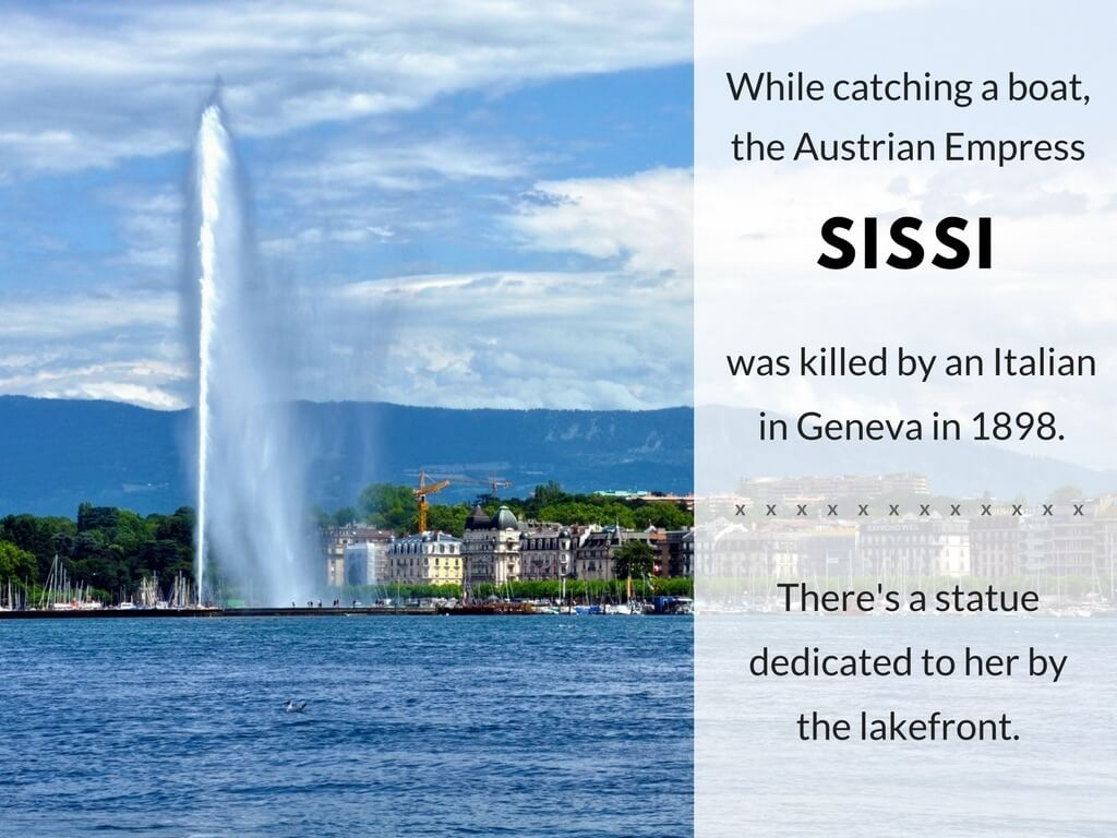 While catching a boat, Austrian Empress Sissi was killed by an Italian in Geneva in 1898.