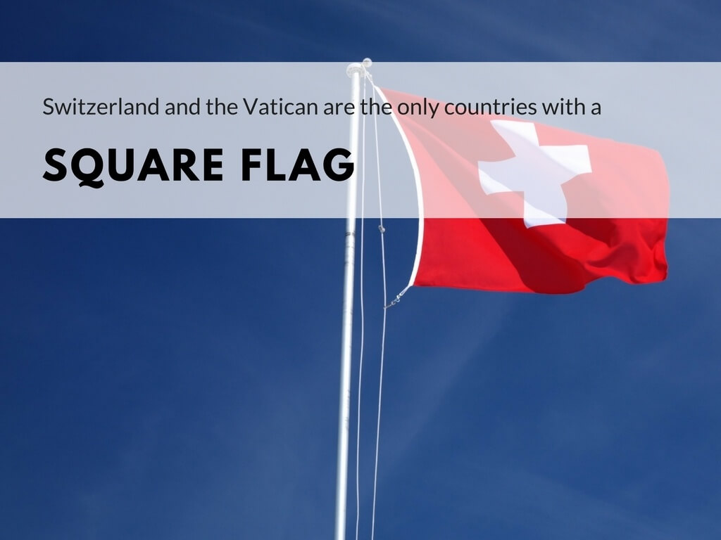Switzerland and the Vatican State are the only two countries with a square flag.